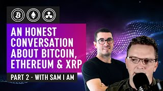 An Honest Conversation About Bitcoin, Ethereum & XRP Development with Sam I Am