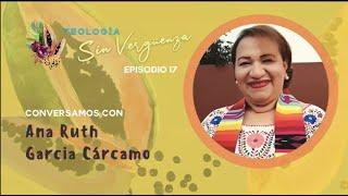 Conversamos con Ana Ruth Garcia Cárcamo | Teología Sin Vergüenza