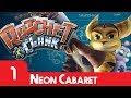 Ratchet & Clank - Episode 1 | Neon Cabaret