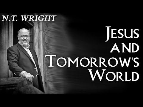 Jesus And Tomorrow's World   N. T.  Wright (Audio only)