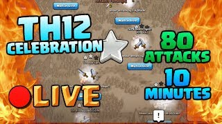 80 ATTACKS IN 10 MINUTES - LIVESTREAM! Clash of Clans Epic Challenge - Town Hall 12 Celebration !