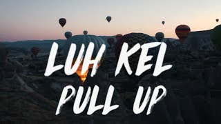 Luh Kel - Pull Up ( Lyrics)