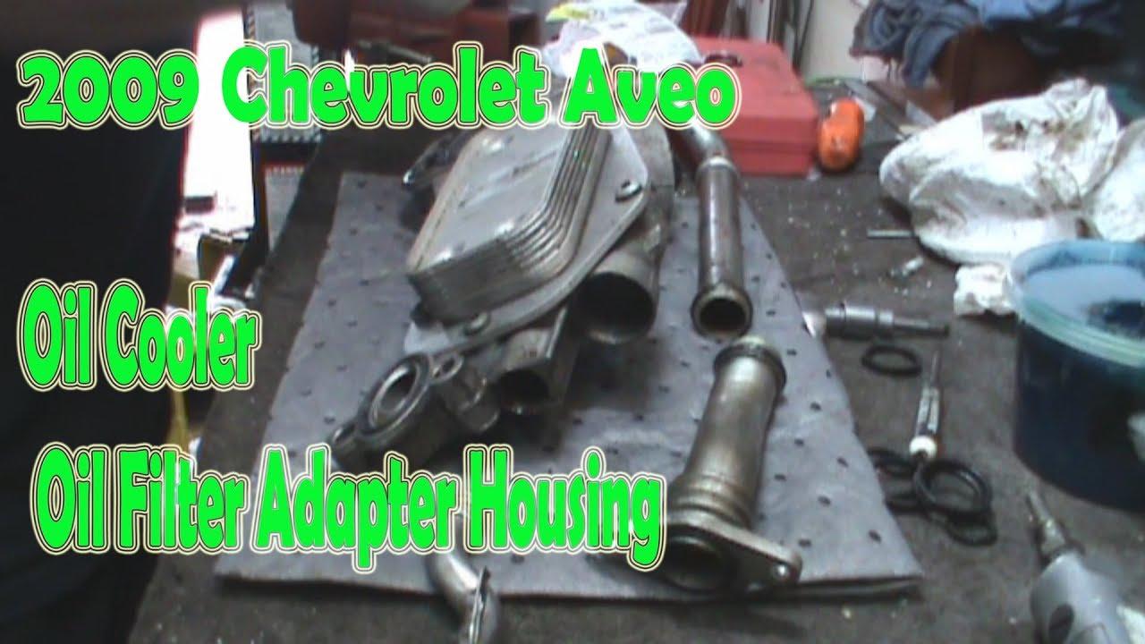 2009 Chevy Aveo 1 6 Oil Cooler Oil Filter Housing Leak Youtube
