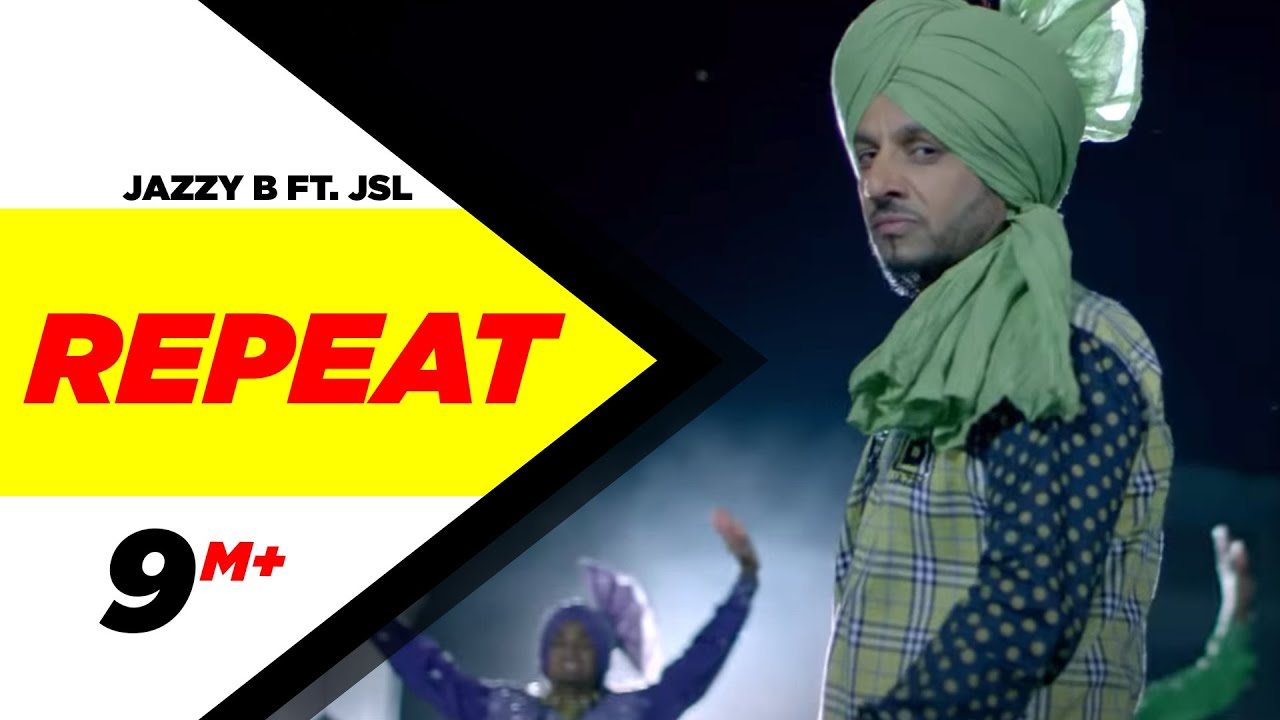 Repeat (Full Song) | Jazzy B Ft. JSL | Latest Punjabi
