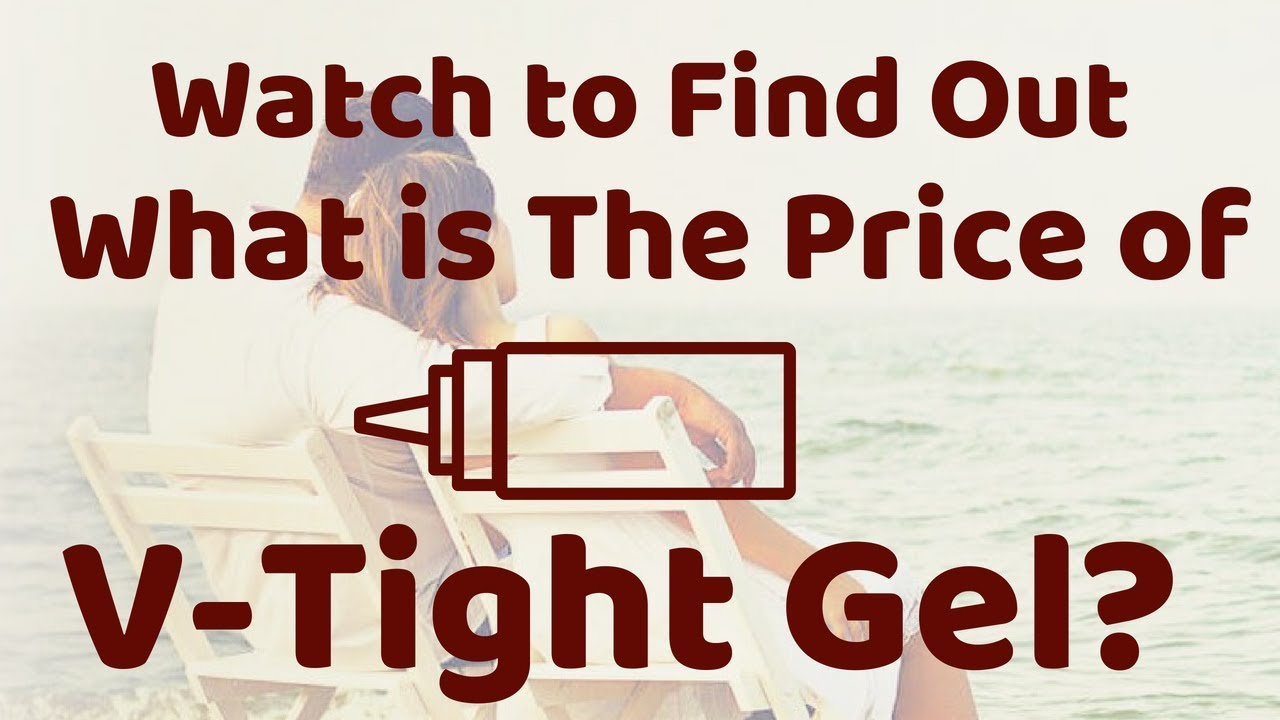 V Tight Gel Price Watch To Find Out What Is The Price Of V Tight