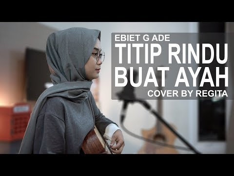 TITIP RINDU BUAT AYAH - EBIET G ADE ( REGITA COVER )