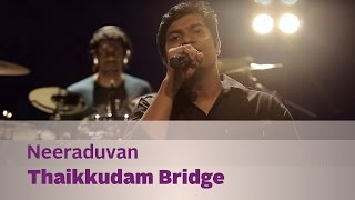 Neeraduvan Thaikkudam Bridge - Music Mojo Season 3.mp3