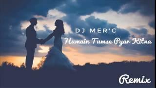 Hamain Tumse Pyar Kitna I Dj MercyI Falak sabir I 2017 remix