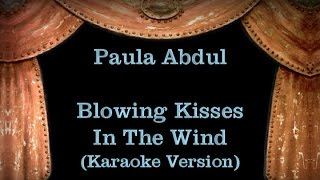 Paula Abdul - Blowing Kisses In The Wind - Lyrics (Karaoke Version)