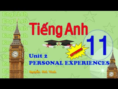 TIẾNG ANH LỚP 11 – UNIT 2 : PERSONAL EXPERIENCES (LISTENING) | ENGLISH 11