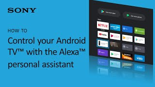 Sony Televisions | How to Control your Android TV with the Alexa™ personal assistant