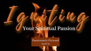 Igniting Your Spiritual Passion: Passionately Pursued l April 11th, 2021