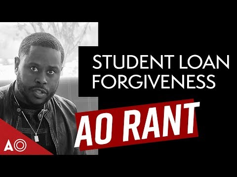 The Truth About Student Loan Forgiveness! - AO Rant