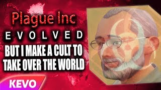 Plague Inc Evolved but I make a cult to take over the world