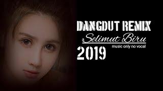 DANGDUT REMIX - SELIMUT BIRU 2019 [ MUSIC ONLY ]