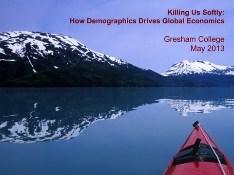 Killing Us Softly: How Demographics Drive Global Economics - Professor James Sproule