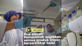Pemerintah wajibkan semua produk impor bersertifikat halal