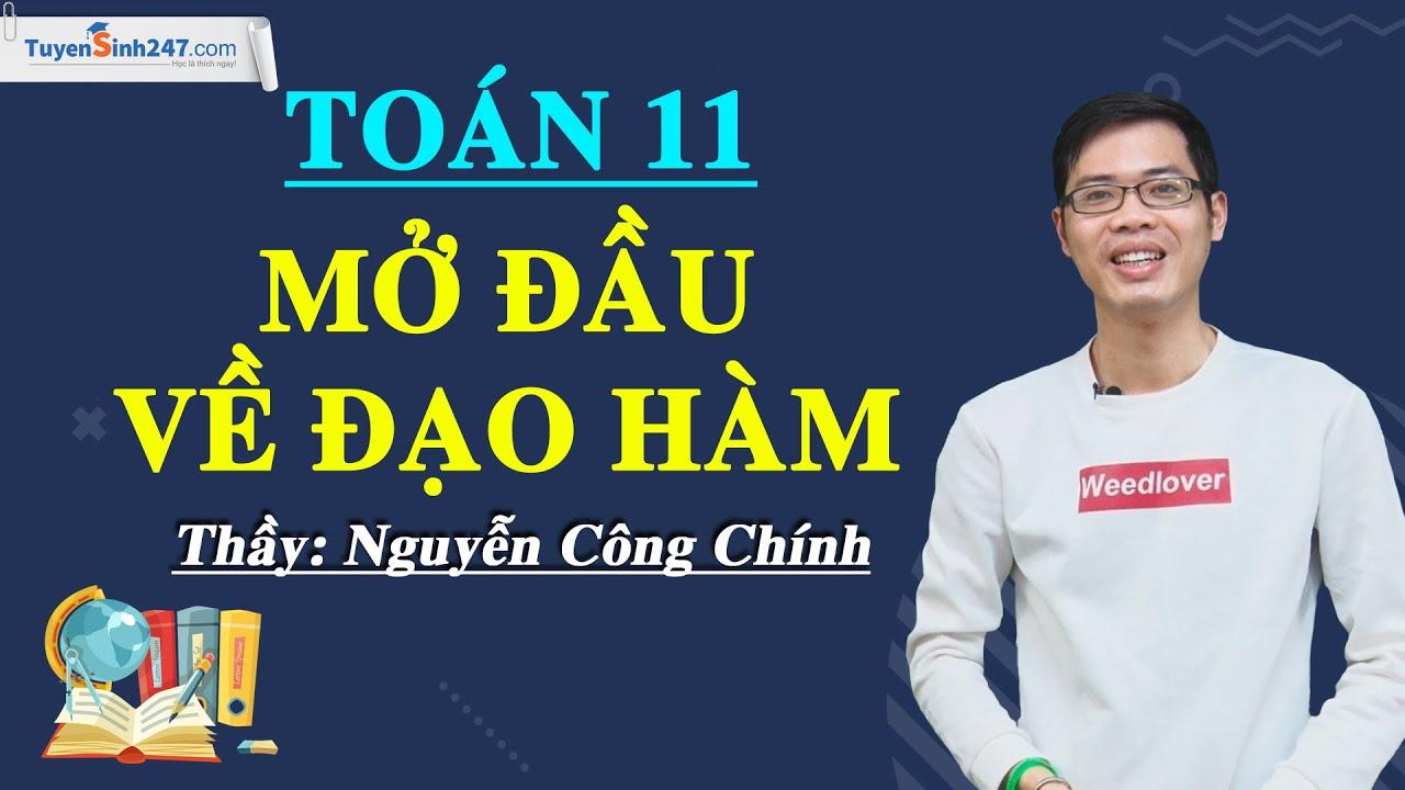 Mở đầu về đạo hàm – Toán 11 – Thầy Nguyễn Công Chính
