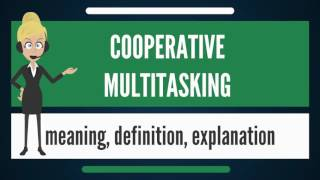 What is COOPERATIVE MULTITASKING? What does COOPERATIVE MULTITASKING mean?