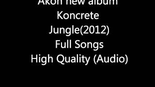 Akon - Koncrete Jungle New Album 2012 full songs HQ