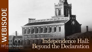 Independence Hall: Beyond the Declaration