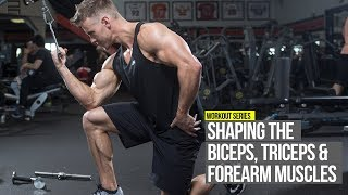 Shaping The Arm: Biceps, Triceps & Forearms