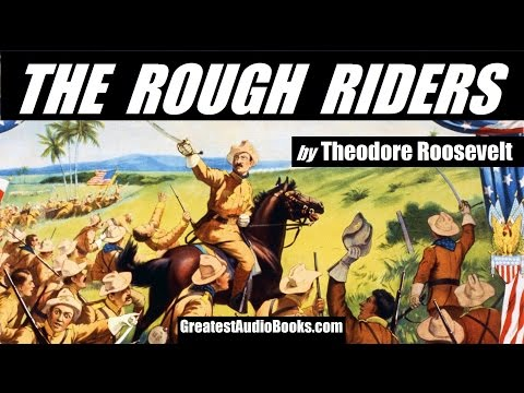 THE ROUGH RIDERS by Theodore Roosevelt - FULL AudioBook | GreatestAudioBooks.com