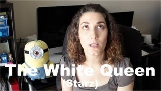The White Queen (Starz) [Diary of a TV Addict #1]