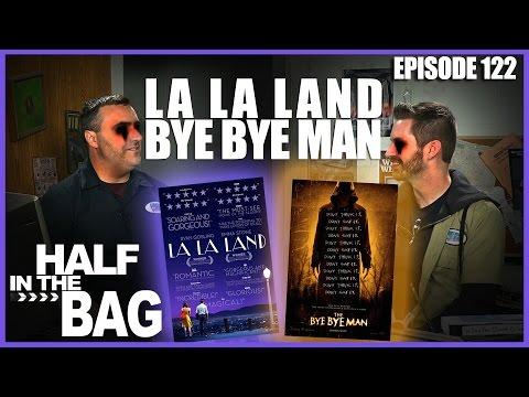 Half in the Bag Episode 122: La La Land and Bye Bye Man