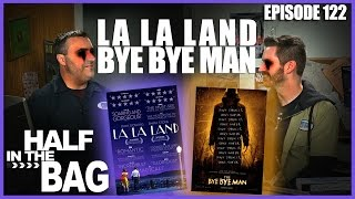 Half in the Bag Episode 122: La La Land and Bye Bye Man