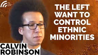 Calvin Robinson: The Left Want to Control Ethnic Minorities. Britain Is Not Institutionally Racist.
