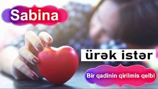Whatsap statusu ucun yeni Sevgiye aid seir Sabina - Bir qadinin qirilmis qelbi Ayrilanlar ucun 2020