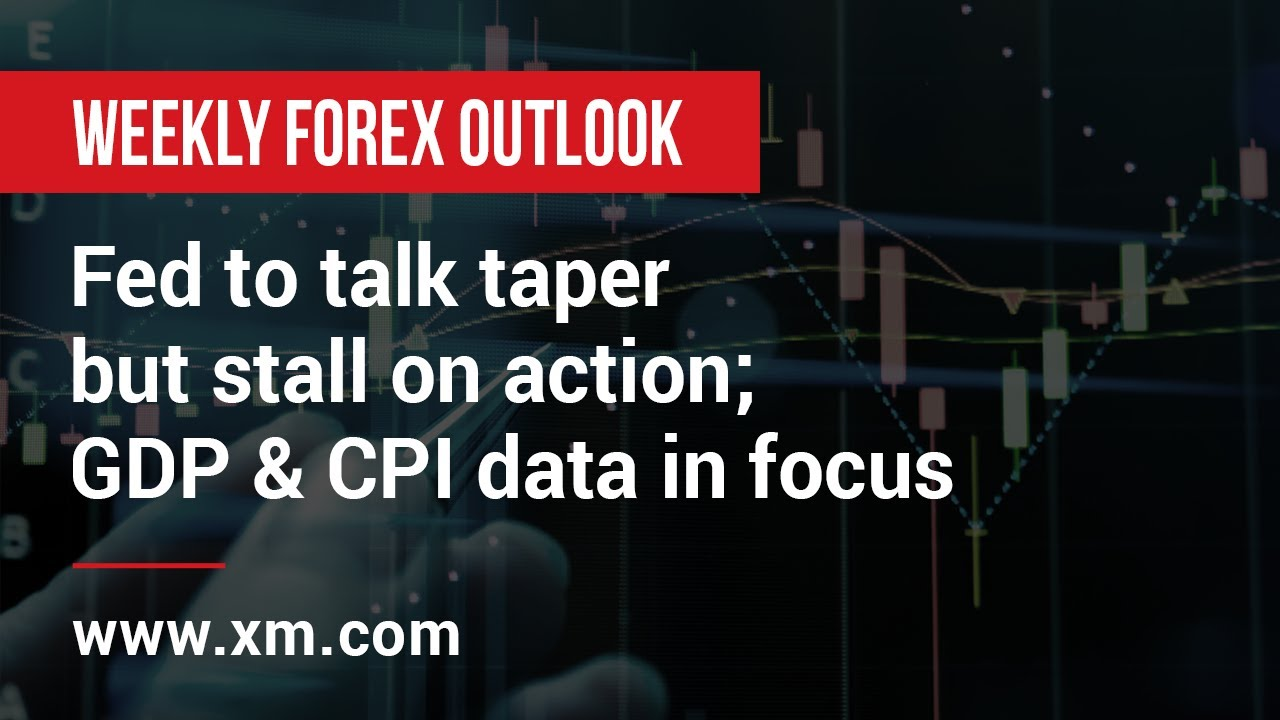 Weekly Forex Outlook: 23/07/2021 - Fed to talk taper but stall on action; GDP & CPI data in focus
