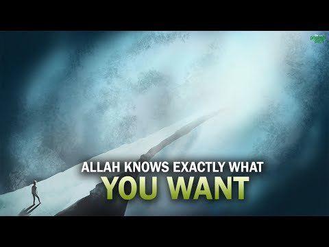ALLAH KNOWS EXACTLY WHAT YOU WANT