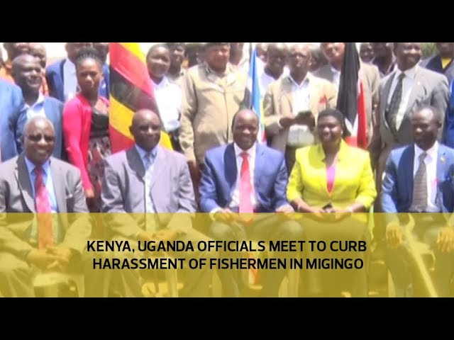 Kenya, Uganda officials meet to curb fishermen harassment in Migingo