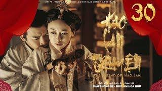 [THUYẾT MINH] - Hạo Lan Truyện - Tập 30   Phim Cổ Trang Trung Quốc 2019