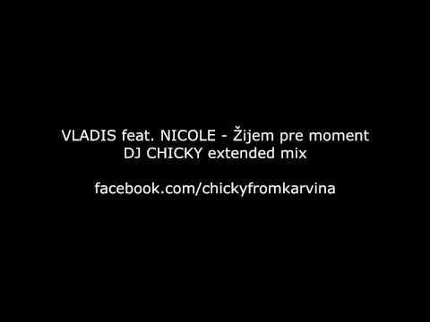 VLADIS feat. NICOLE - Žijem pre moment (DJ CHICKY extended mix)