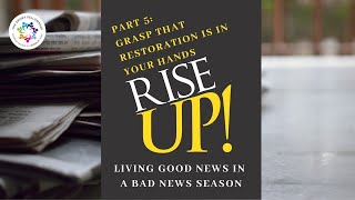 Rise Up! Part 5: Grasp That Restoration Is In Your Hands (May 24, 2020 Worship)
