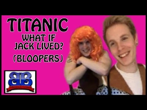 Bloopers - Titanic - What if Jack Lived (Bentley Bros)
