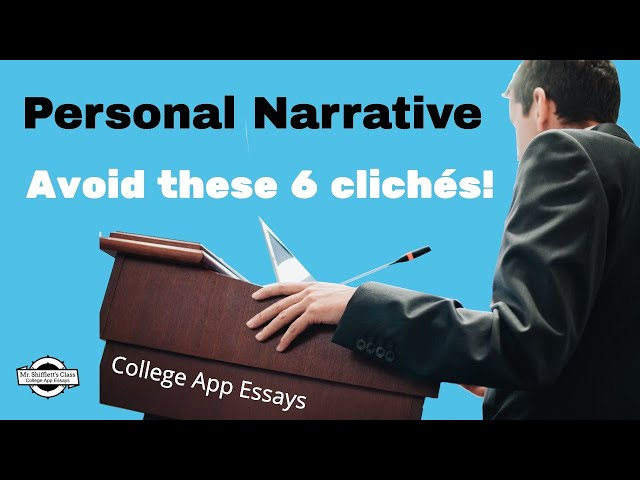 Personal Narrative 3: Six cliches students use while writing college application essays.