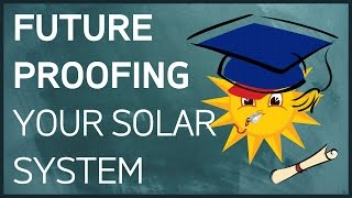 Future Proofing Your Solar System