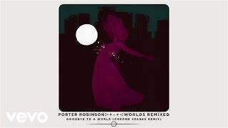 Porter Robinson - Goodbye To A World (Chrome Sparks Remix / Audio)