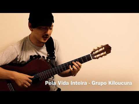 Pela Vida Inteira - Grupo Kiloucura (cover)