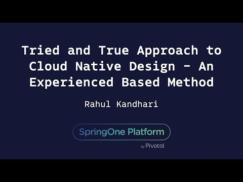 Tried and True Approach to Cloud Native Design - Rahul Kandhari, HCL
