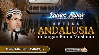 Download lagu Ketika Andalusia di tangan Muslimin - Al-Ustadz Budi Ashari, Lc