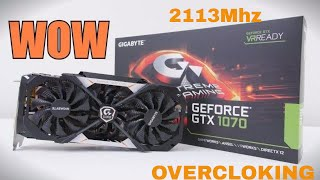 Overclocking A GYGABYTE 1070 Xtreme Gaming GTX  To 2113Mhz Boost