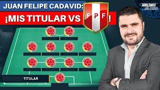 Esta Debe Ser la Formación de Colombia vs Perú | Eliminatorias al 2022 | Análisis de Juan F. Cadavid