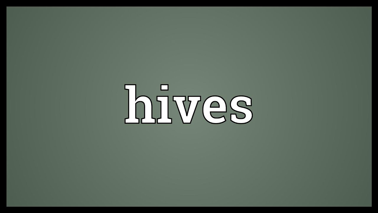 Hives Meaning