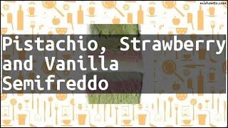 Recipe Pistachio, Strawberry and Vanilla Semifreddo