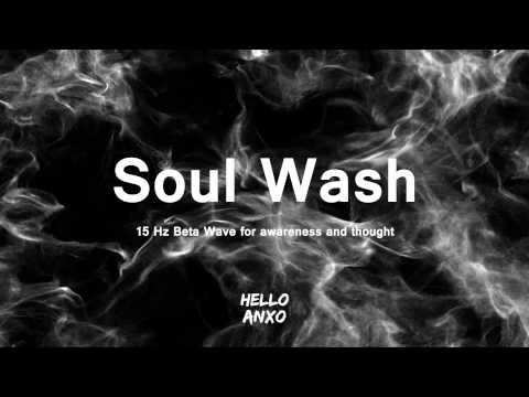 Soul Wash - 15 Hz Beta Wave Awareness   Hello ANXO
